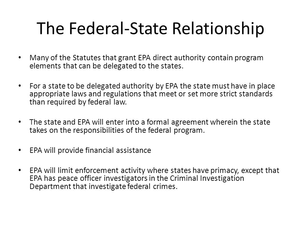 The Federal-State Relationship Many of the Statutes that grant EPA direct authority contain program elements that can be delegated to the states.