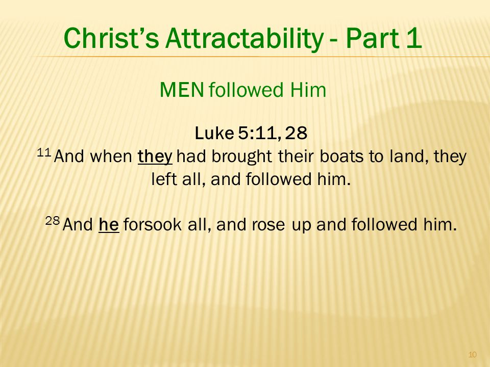 10 Christ's Attractability - Part 1 Luke 5:11, And when they had brought their boats to land, they left all, and followed him.