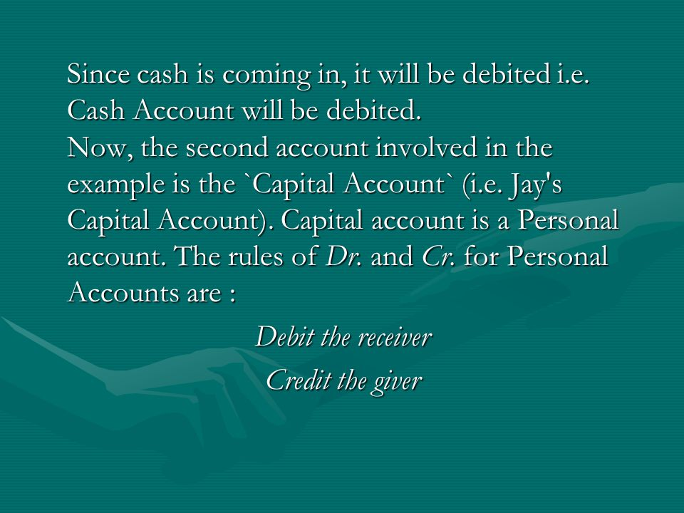 Since cash is coming in, it will be debited i.e. Cash Account will be debited.