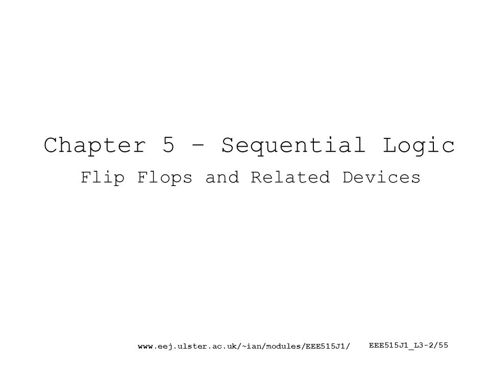 EEE515J1_L3-2/55 Chapter 5 – Sequential Logic Flip Flops and Related Devices