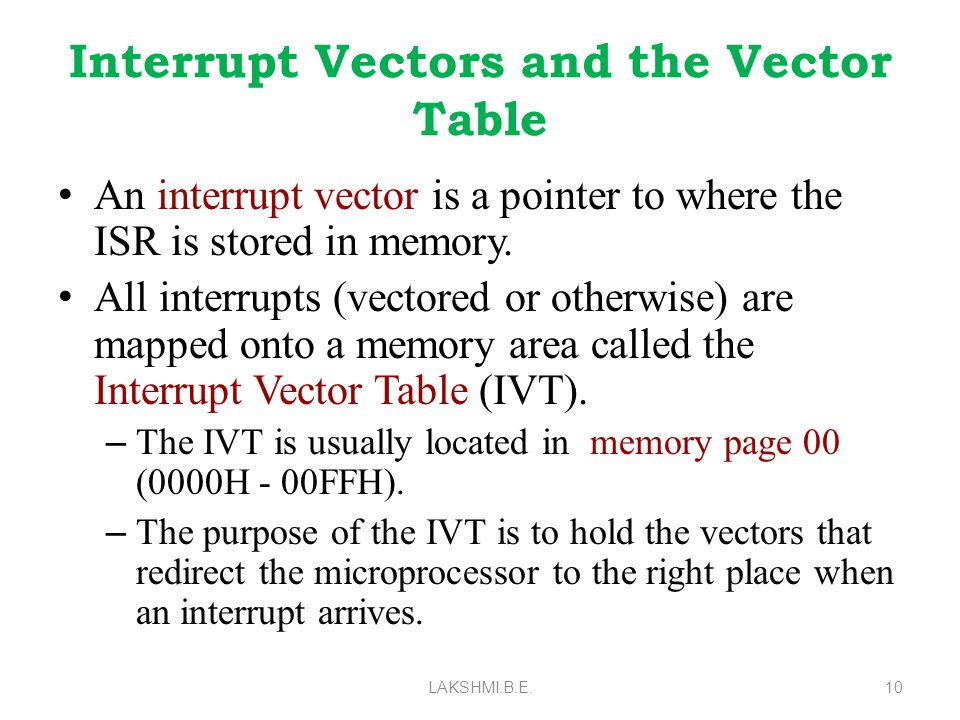 Interrupt Vectors and the Vector Table An interrupt vector is a pointer to where the ISR is stored in memory.