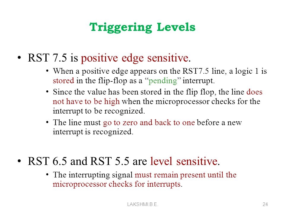 Triggering Levels RST 7.5 is positive edge sensitive.