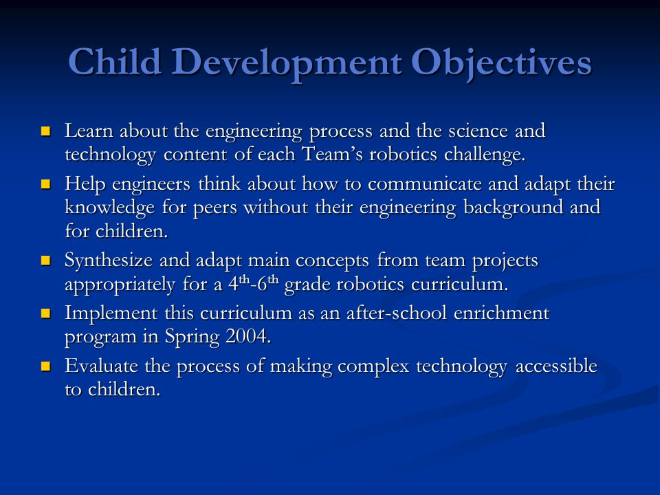 Child Development Objectives Learn about the engineering process and the science and technology content of each Team's robotics challenge.
