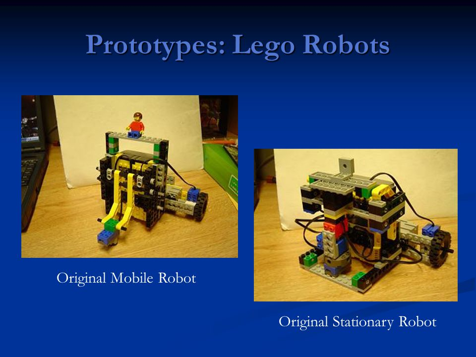 Prototypes: Lego Robots Original Mobile Robot Original Stationary Robot