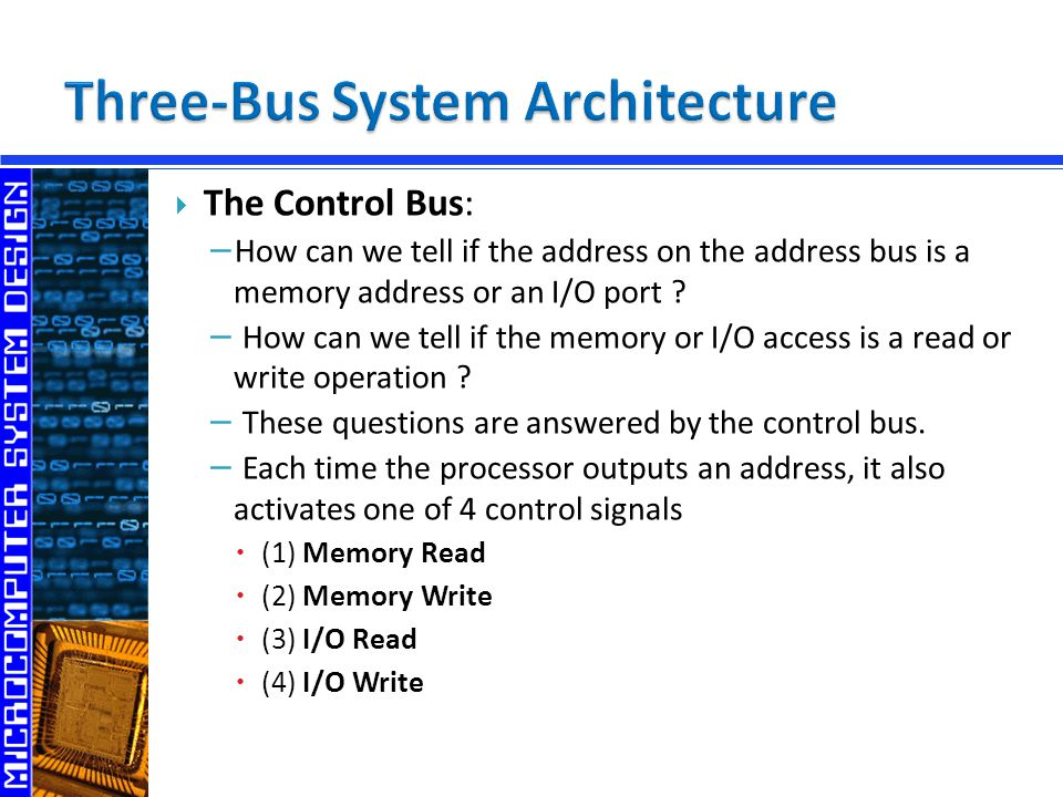  The Control Bus: − How can we tell if the address on the address bus is a memory address or an I/O port .