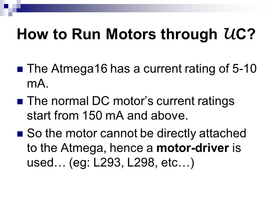 How to Run Motors through U C. The Atmega16 has a current rating of 5-10 mA.