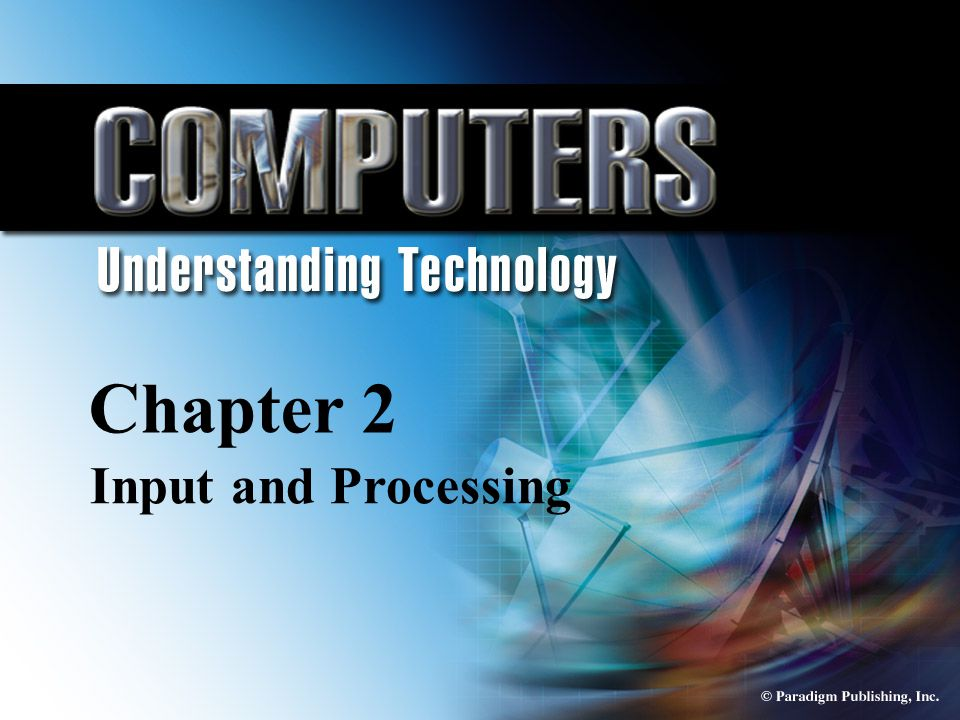 © Paradigm Publishing, Inc. 2-1 Chapter 2 Input and Processing Chapter 2 Input and Processing