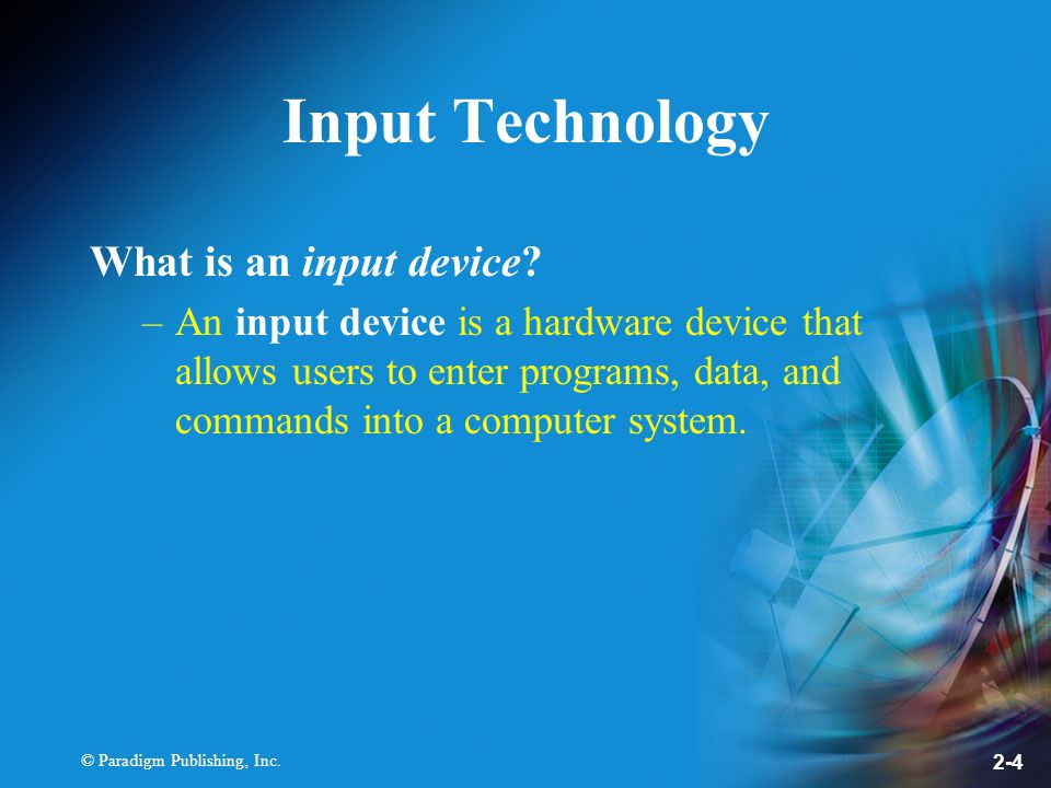© Paradigm Publishing, Inc. 2-4 Input Technology What is an input device.