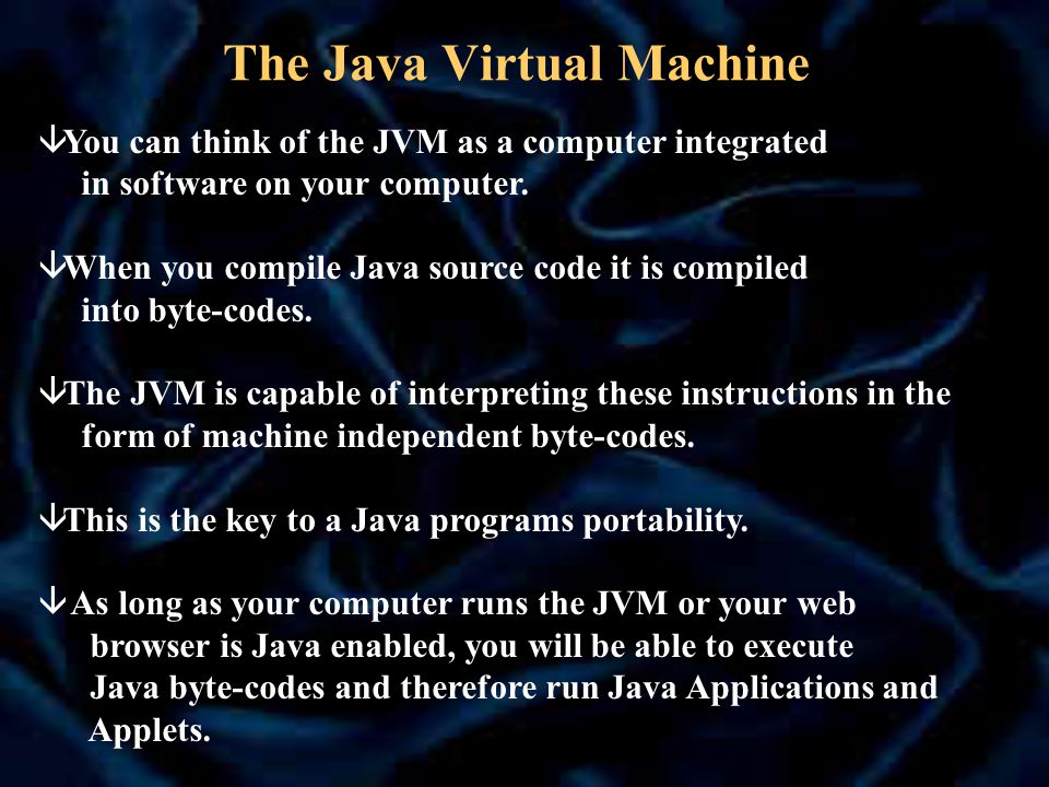 The Java Virtual Machine â You can think of the JVM as a computer integrated in software on your computer.
