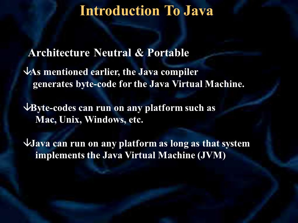 Architecture Neutral & Portable â As mentioned earlier, the Java compiler generates byte-code for the Java Virtual Machine.