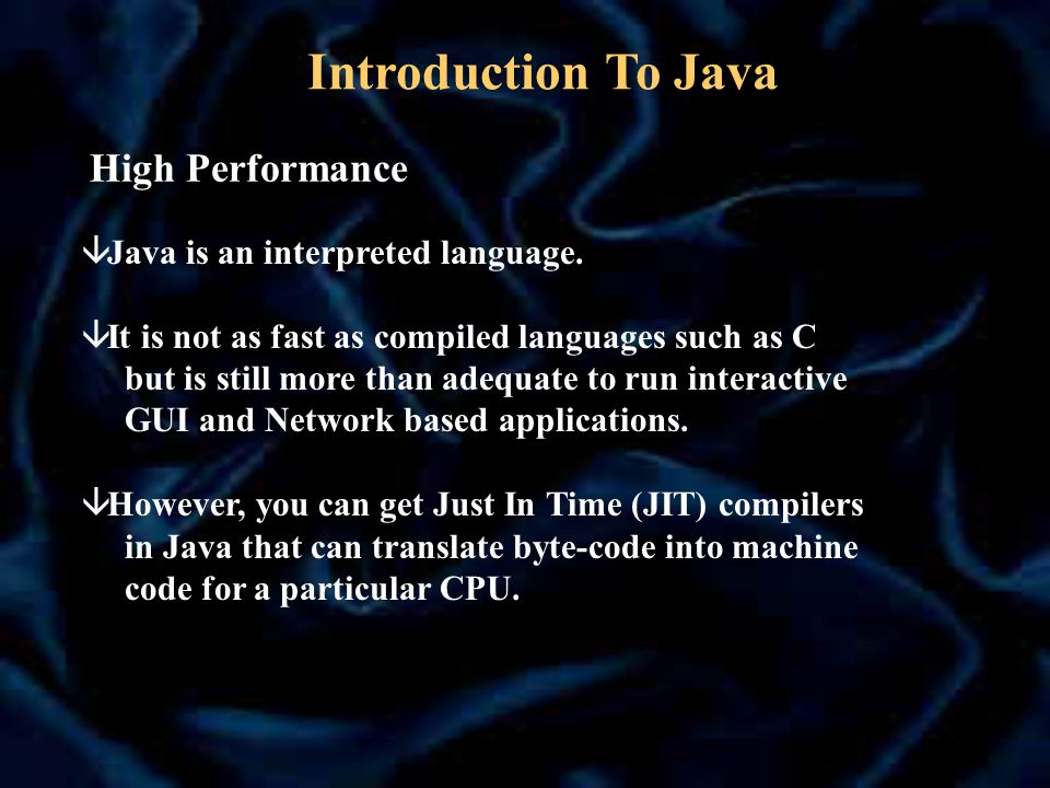 High Performance â Java is an interpreted language.
