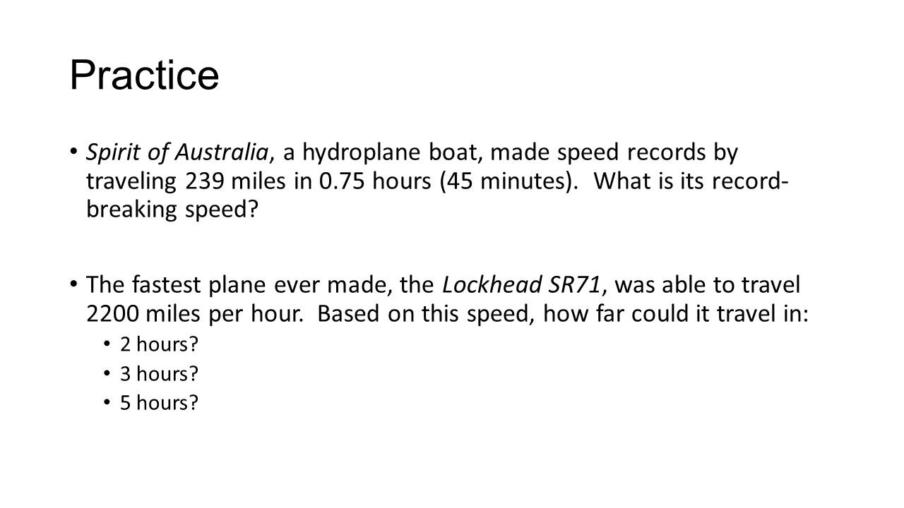 Practice Spirit of Australia, a hydroplane boat, made speed records by traveling 239 miles in 0.75 hours (45 minutes).