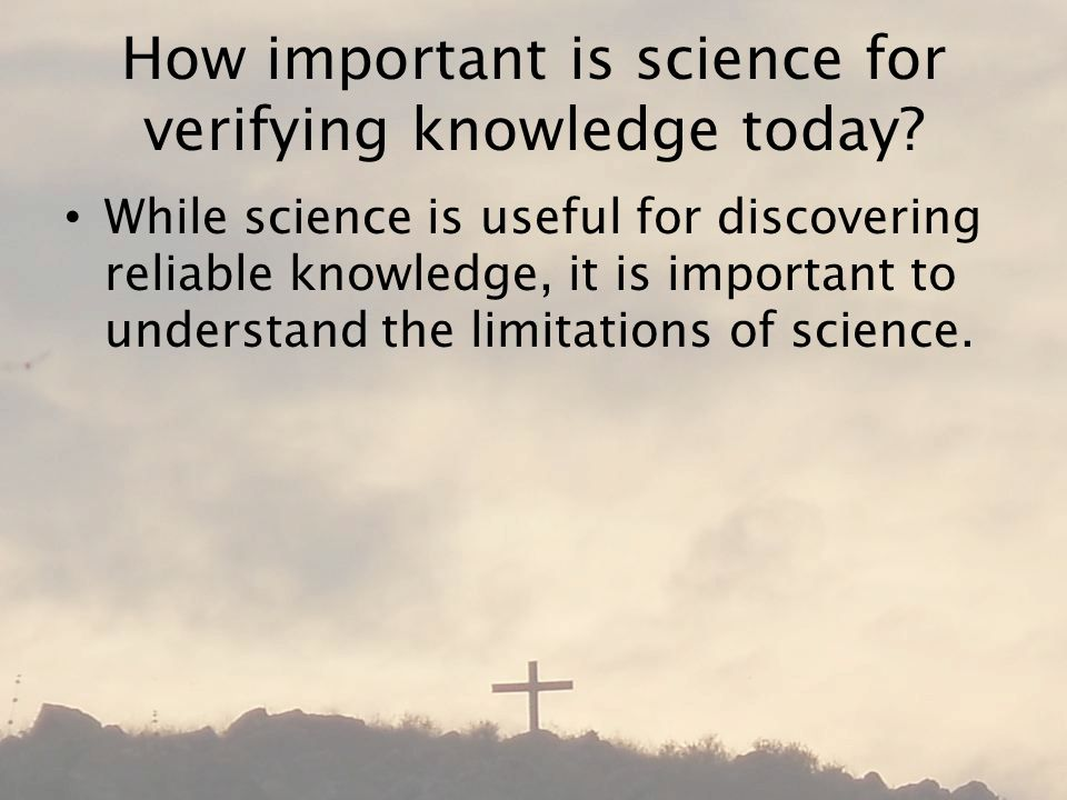 How important is science for verifying knowledge today.
