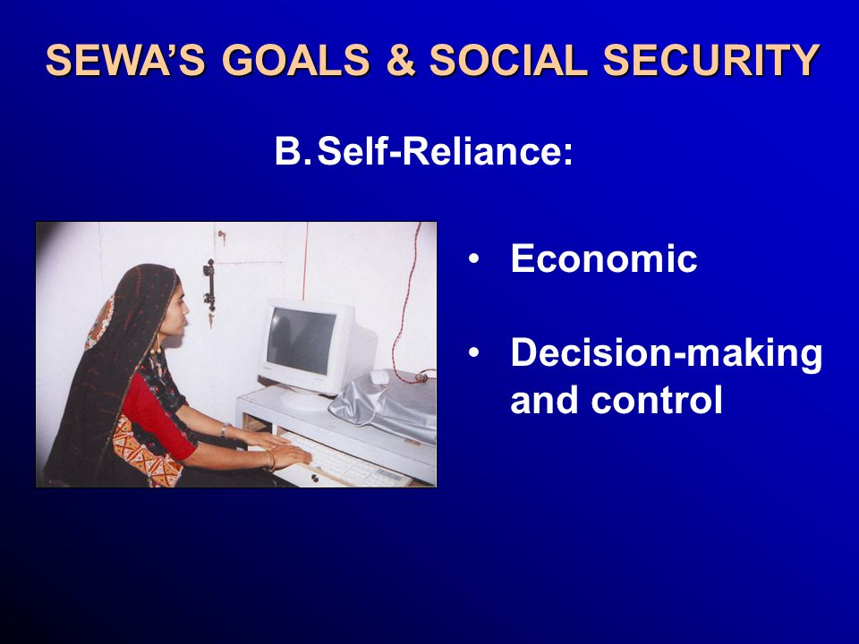 SEWA'S GOALS & SOCIAL SECURITY Economic Decision-making and control B. B.Self-Reliance: