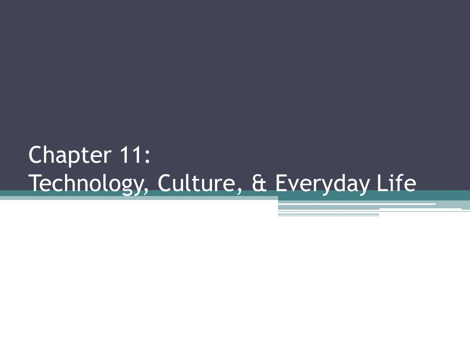 Chapter 11 Technology Culture Everyday Life Ppt Download