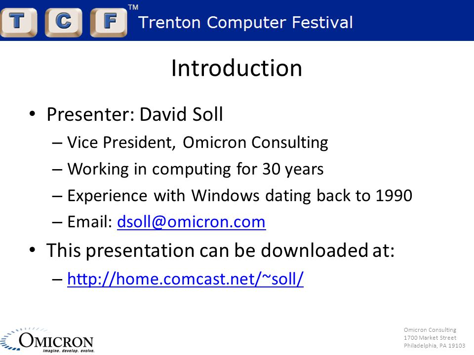 Omicron Consulting 1700 Market Street Philadelphia, PA Introduction Presenter: David Soll – Vice President, Omicron Consulting – Working in computing for 30 years – Experience with Windows dating back to 1990 –   This presentation can be downloaded at: –