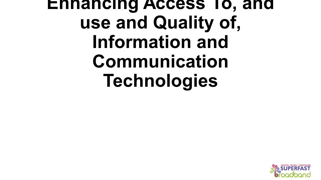 Enhancing Access To, and use and Quality of, Information and Communication Technologies