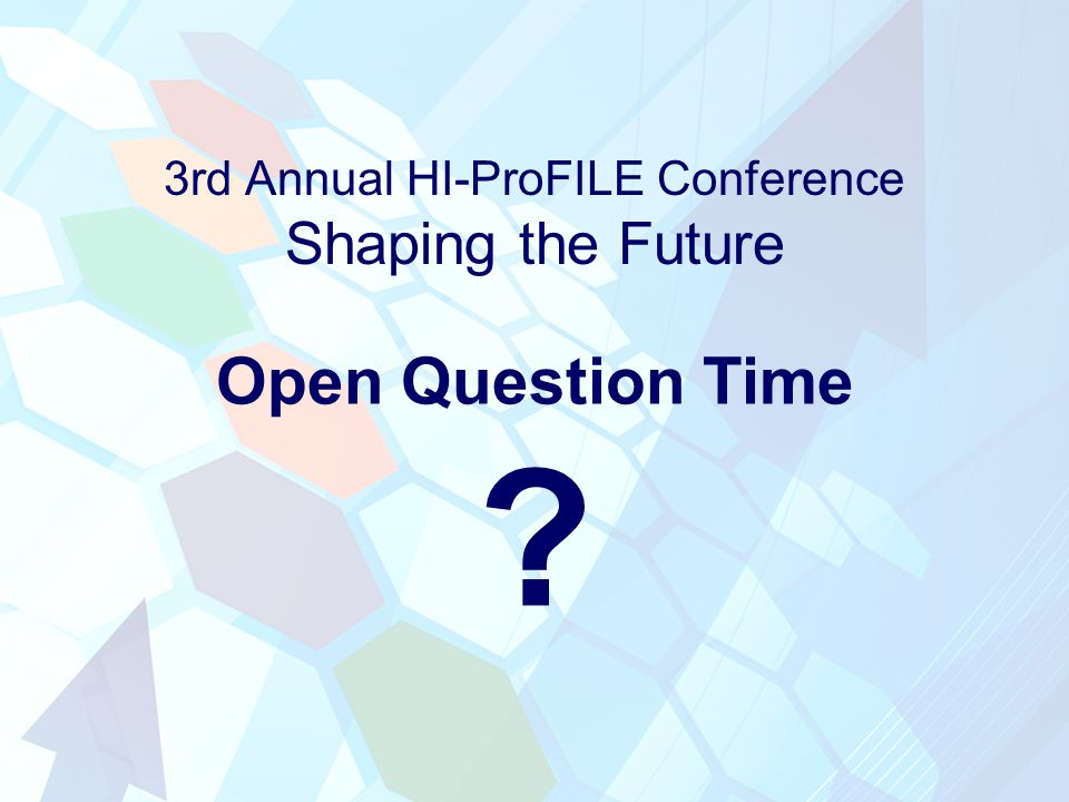 3rd Annual HI-ProFILE Conference Shaping the Future Open Question Time