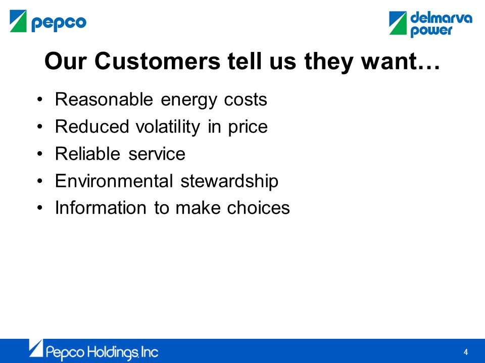 4 Our Customers tell us they want… Reasonable energy costs Reduced volatility in price Reliable service Environmental stewardship Information to make choices