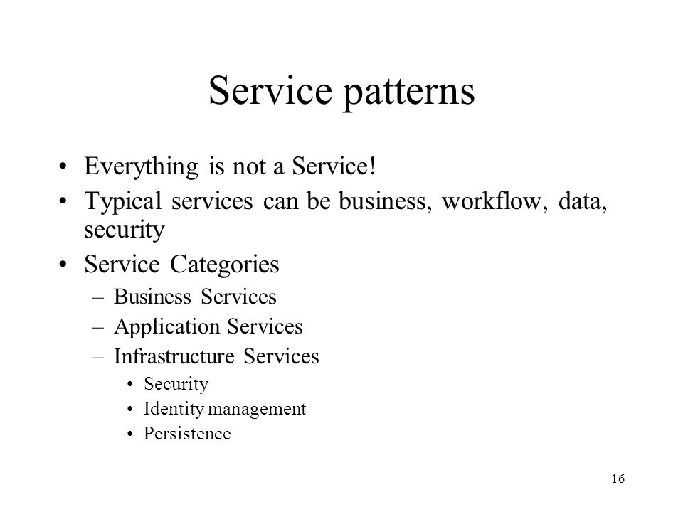 16 Service patterns Everything is not a Service.