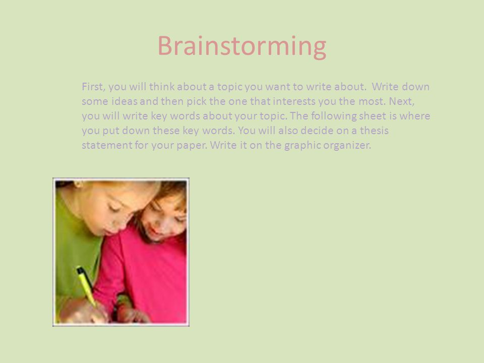 Brainstorming First, you will think about a topic you want to write about.
