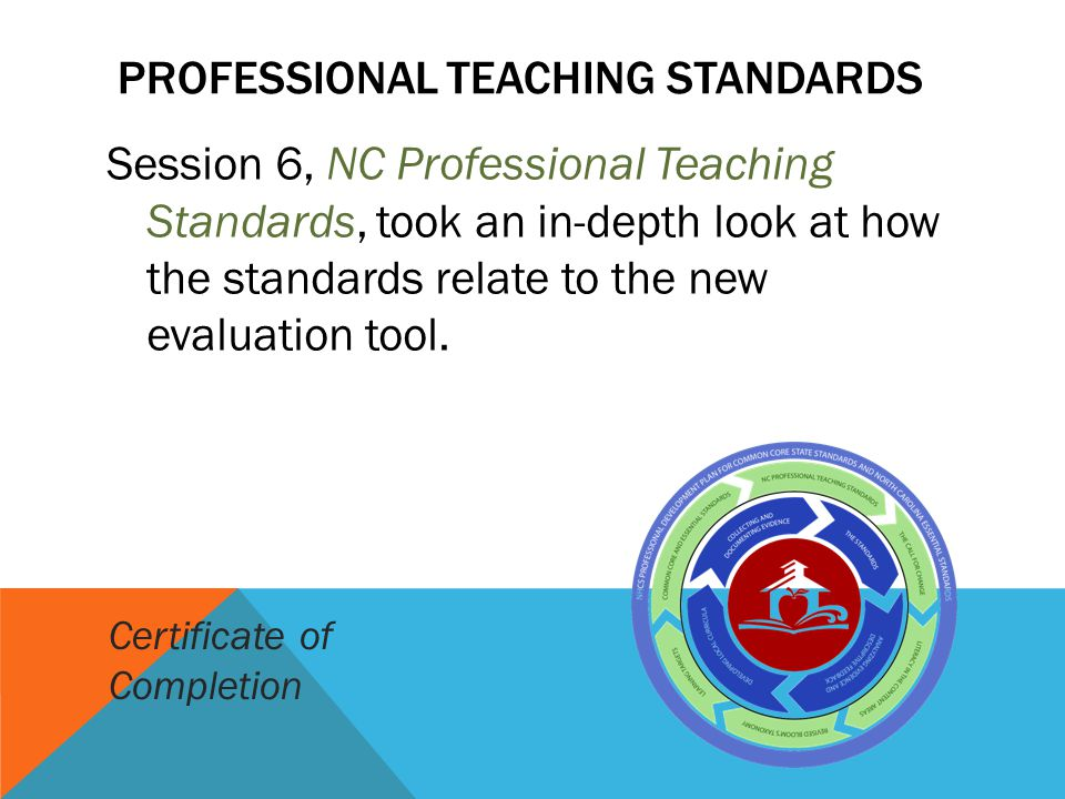 Session 6, NC Professional Teaching Standards, took an in-depth look at how the standards relate to the new evaluation tool.