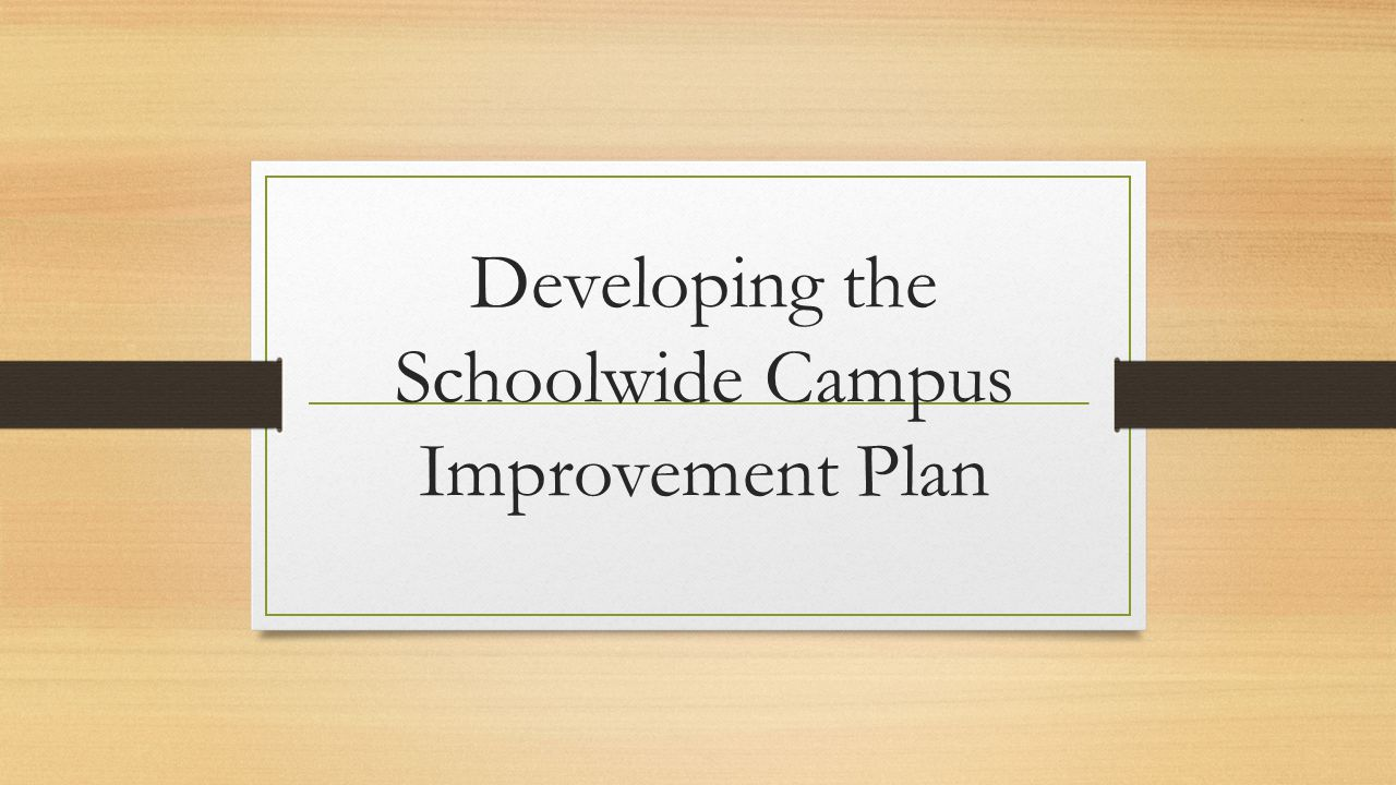 Developing the Schoolwide Campus Improvement Plan