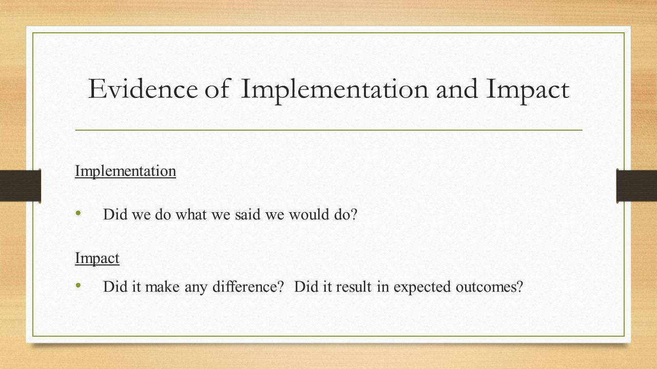 Evidence of Implementation and Impact Implementation Did we do what we said we would do.