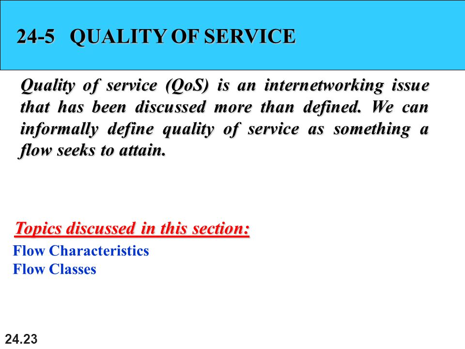 QUALITY OF SERVICE Quality of service (QoS) is an internetworking issue that has been discussed more than defined.