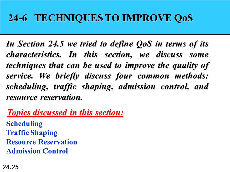 TECHNIQUES TO IMPROVE QoS In Section 24.5 we tried to define QoS in terms of its characteristics.