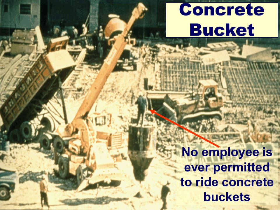 5/1/2015OSHA Office of Training & Education 16 Concrete Bucket No employee is ever permitted to ride concrete buckets