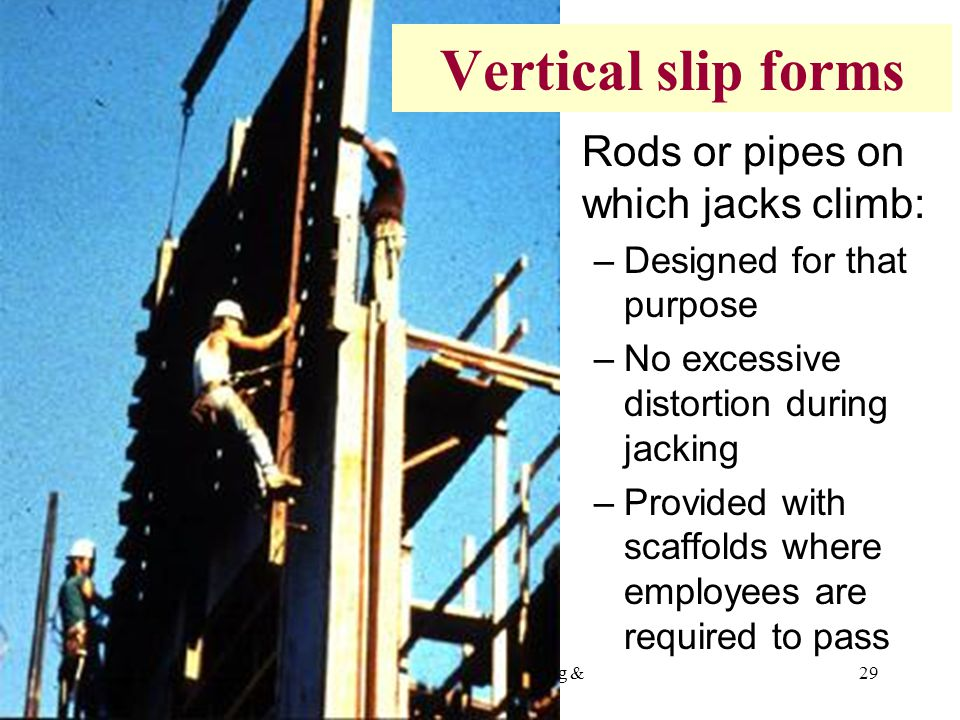 5/1/2015OSHA Office of Training & Education 29 Rods or pipes on which jacks climb: –Designed for that purpose –No excessive distortion during jacking –Provided with scaffolds where employees are required to pass Vertical slip forms