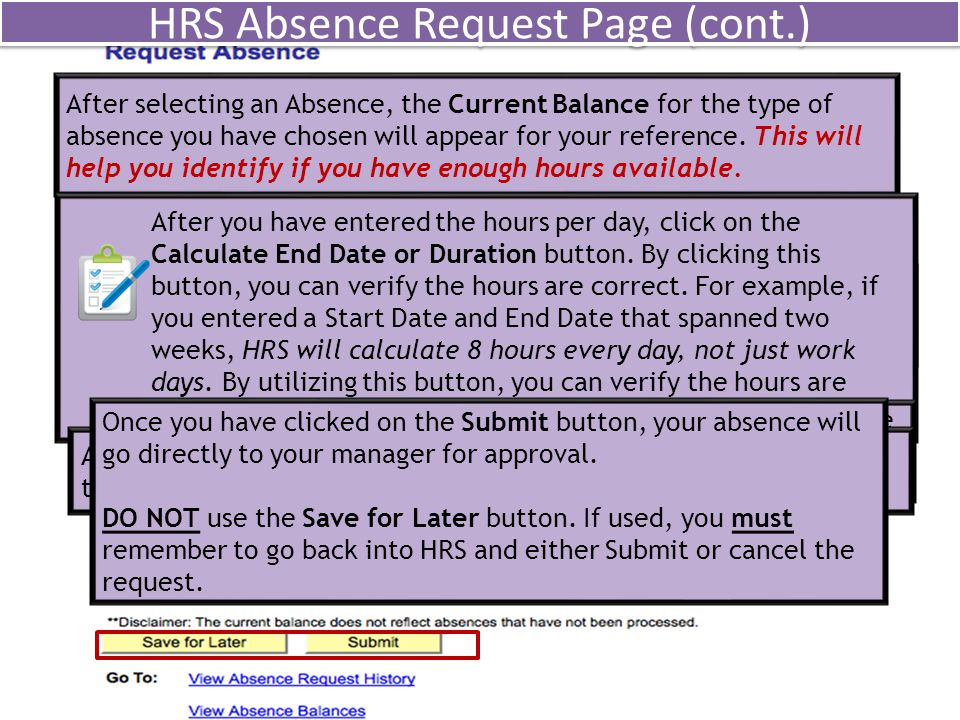 HRS Absence Request Page (cont.) End Date: IF same absence type same number of hours End Date: You can enter the last work day of your absence, IF you are taking the same absence type (Vacation) and the same number of hours (8 hours per day).