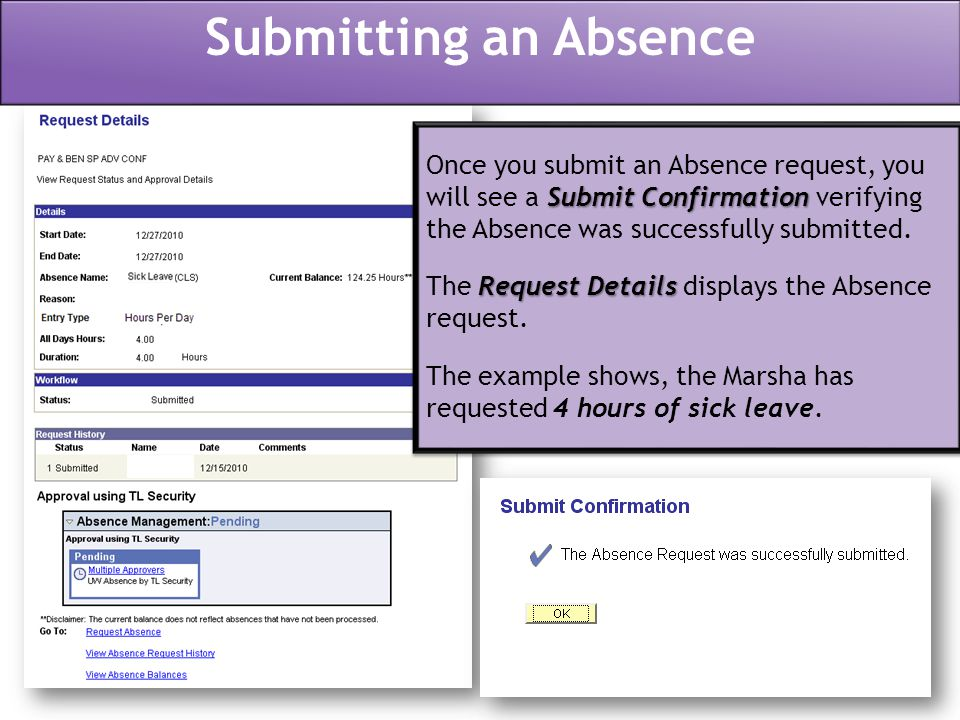 Submitting an Absence Submit Confirmation Once you submit an Absence request, you will see a Submit Confirmation verifying the Absence was successfully submitted.