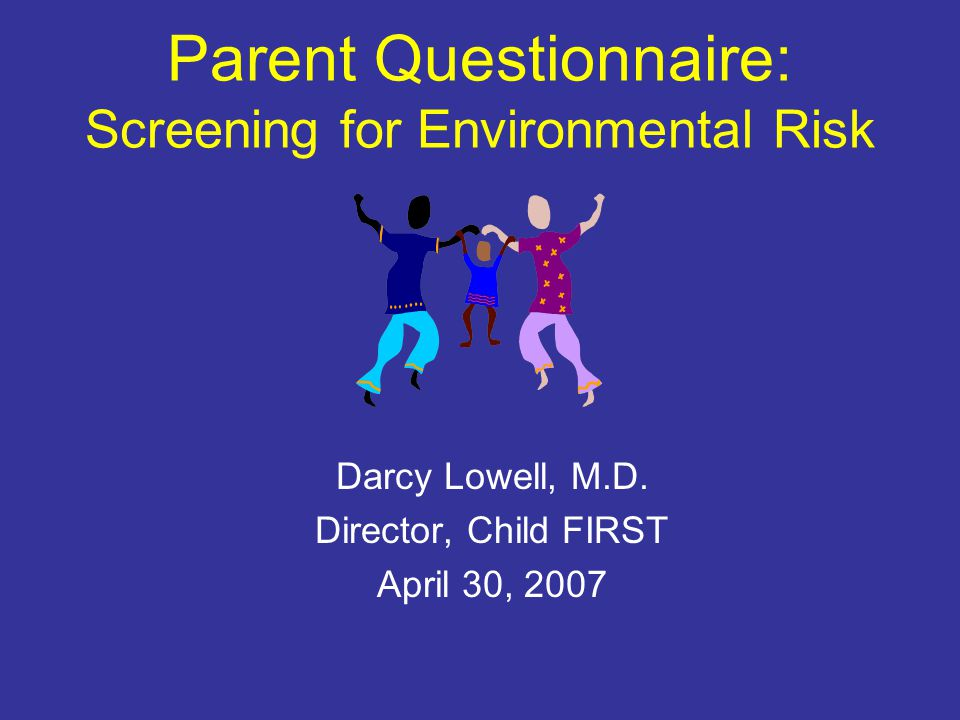 Parent Questionnaire: Screening for Environmental Risk Darcy Lowell, M.D.