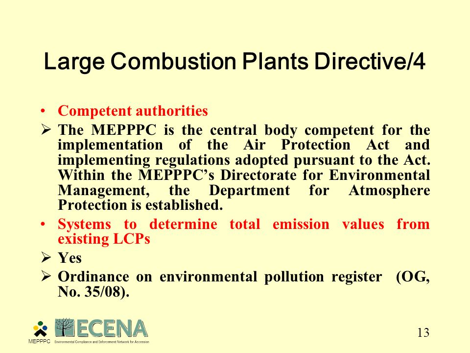 13 Large Combustion Plants Directive/4 Competent authorities  The MEPPPC is the central body competent for the implementation of the Air Protection Act and implementing regulations adopted pursuant to the Act.