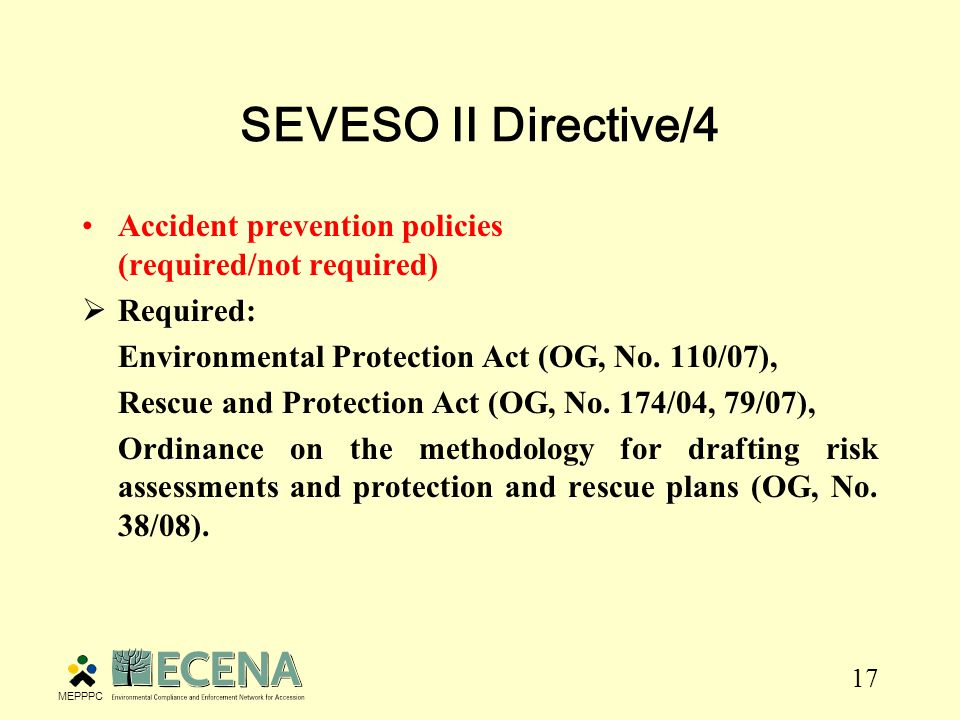 17 SEVESO II Directive/4 Accident prevention policies (required/not required)  Required: Environmental Protection Act (OG, No.