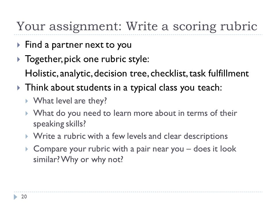 written assignment rubric A rubric describes the criteria that will be used to evaluate a specific task, such as a student writing assignment, poster, oral presentation, or other project rubrics allow instructors to communicate expectations to students, allow students to check in on their progress mid-assignment, and can increase the reliability of scores.