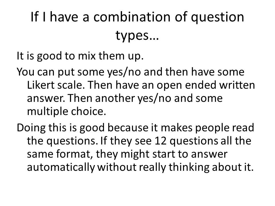 If I have a combination of question types… It is good to mix them up.