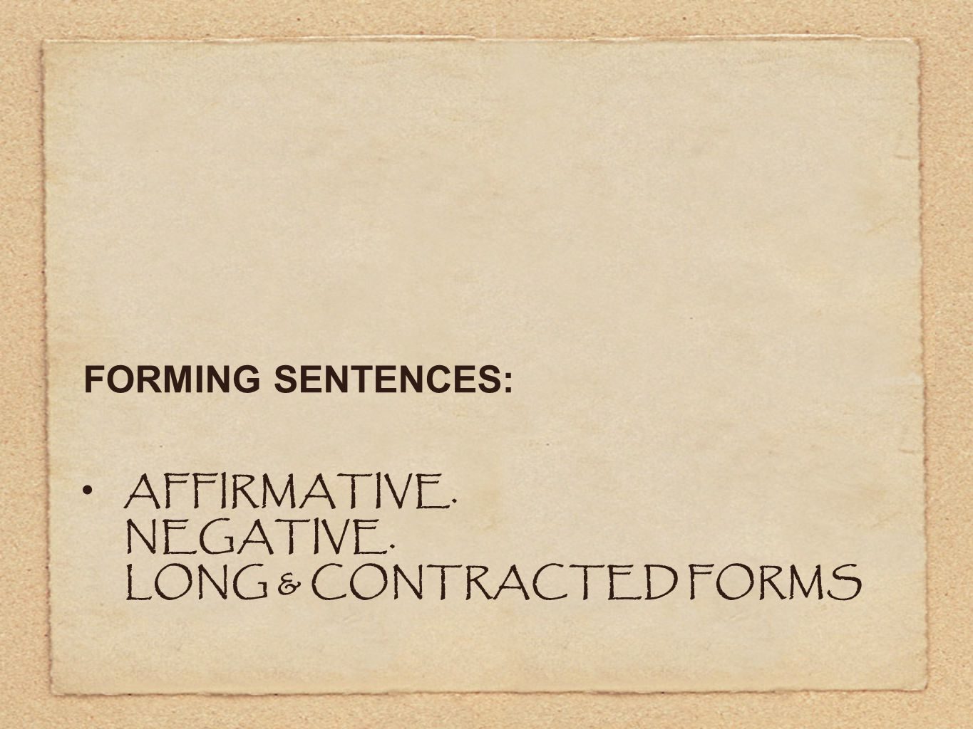 AFFIRMATIVE. NEGATIVE. LONG & CONTRACTED FORMS FORMING SENTENCES: