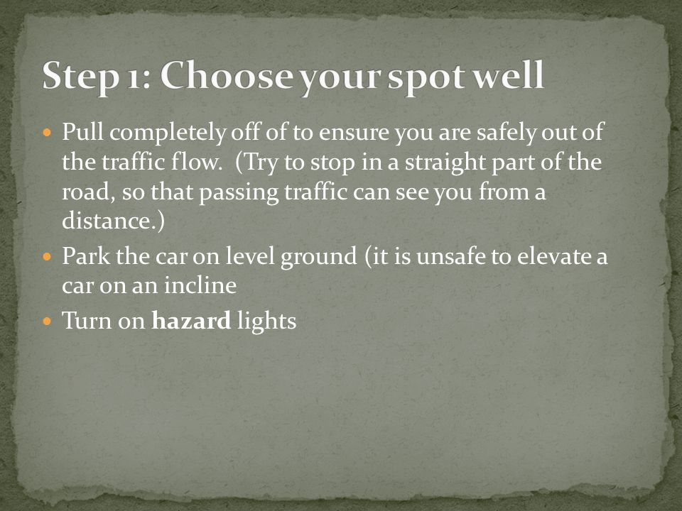Pull completely off of to ensure you are safely out of the traffic flow.