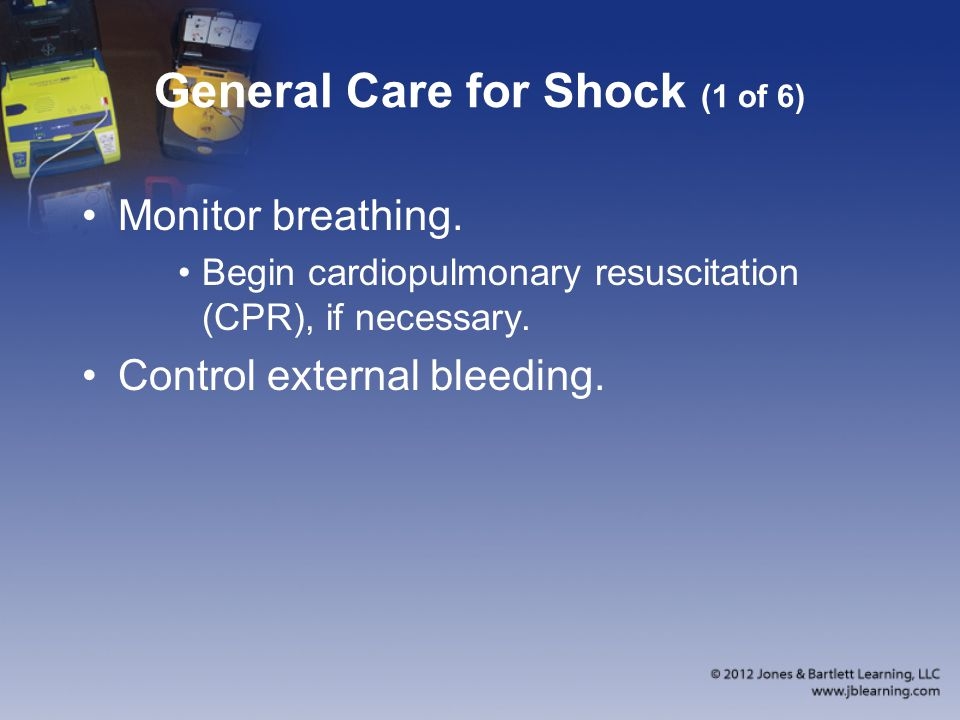 General Care for Shock (1 of 6) Monitor breathing.