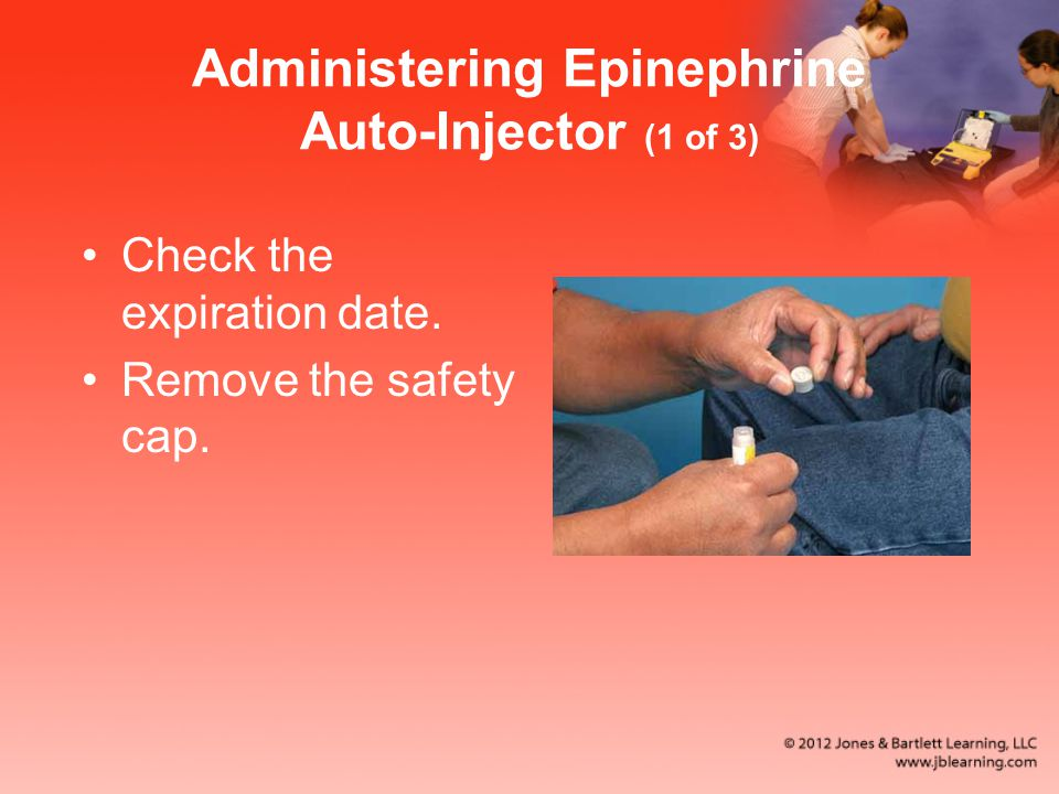 Administering Epinephrine Auto-Injector (1 of 3) Check the expiration date. Remove the safety cap.