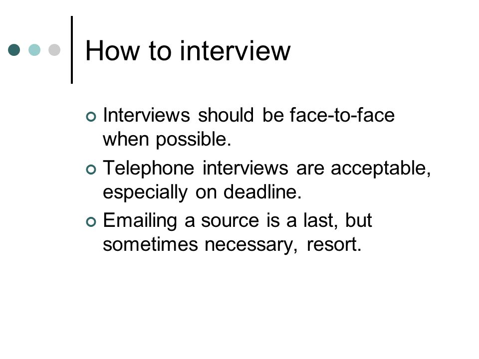 How to interview Interviews should be face-to-face when possible.