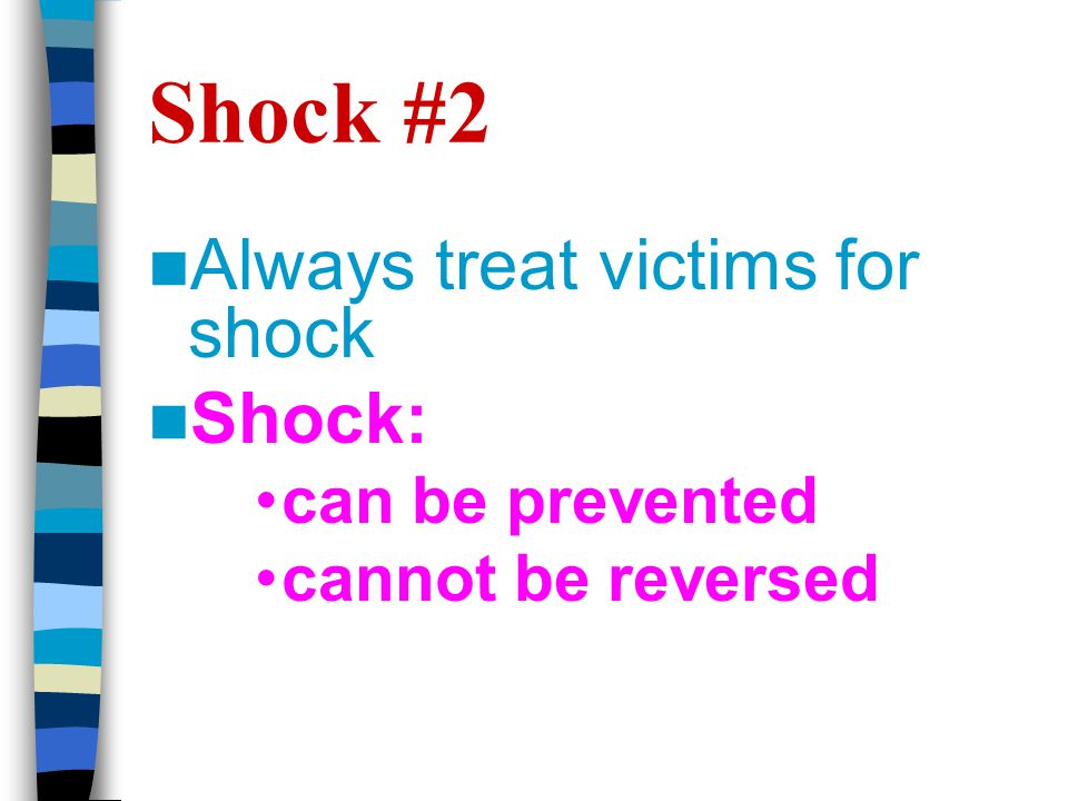 Shock #2 Always treat victims for shock Shock: can be prevented cannot be reversed
