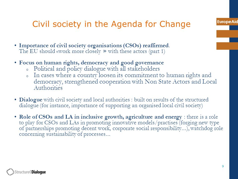 EuropeAid 9 Civil society in the Agenda for Change Importance of civil society organisations (CSOs) reaffirmed.
