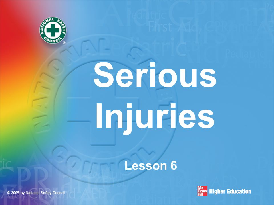 © 2005 by National Safety Council Serious Injuries Lesson 6