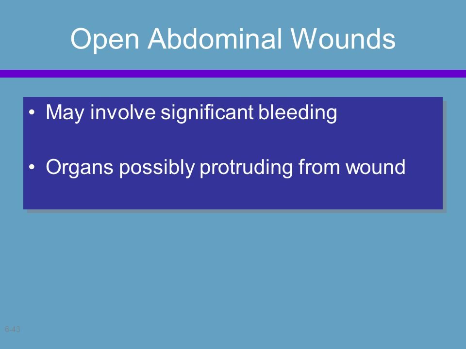 6-43 Open Abdominal Wounds May involve significant bleeding Organs possibly protruding from wound May involve significant bleeding Organs possibly protruding from wound