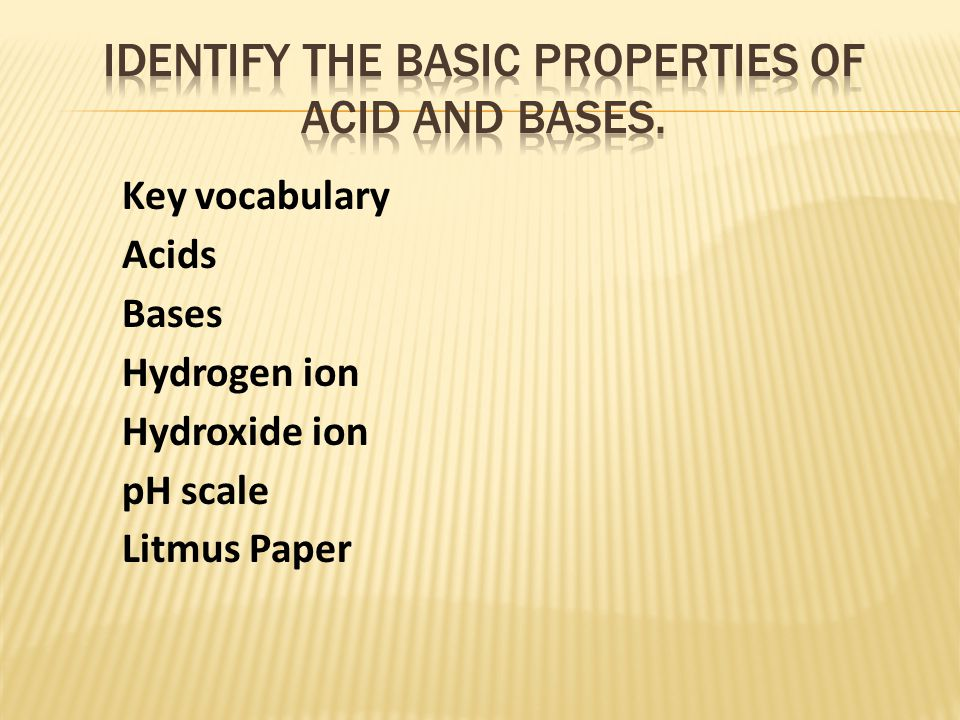 Key vocabulary Acids Bases Hydrogen ion Hydroxide ion pH scale Litmus Paper