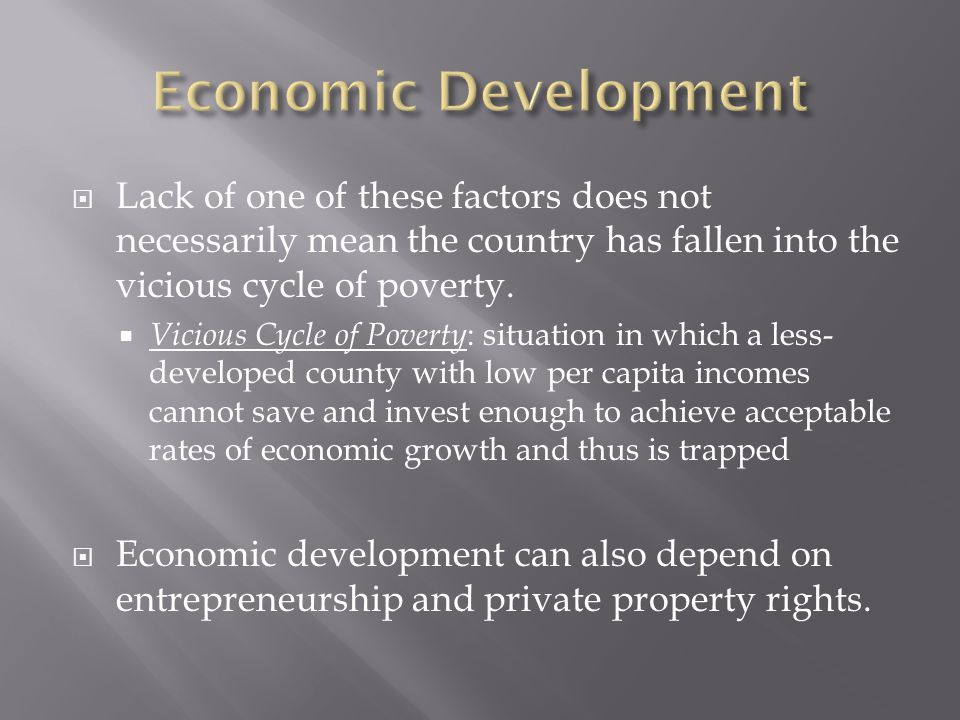  Lack of one of these factors does not necessarily mean the country has fallen into the vicious cycle of poverty.